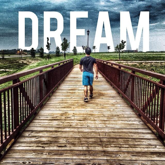 Dream big dreams and go after them!
